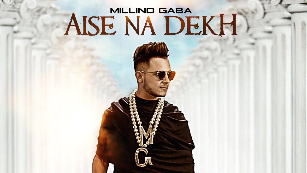 Aise Na Dekh Full Song By Millind Gaba