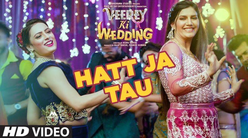 Hatt Ja Tau Video (Veerey Ki Wedding) Sapna Chaudhary & Sunidhi Chauhan