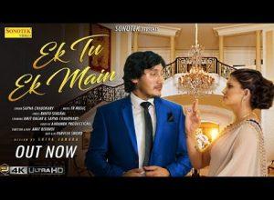 Ek Tu Ek Main Full Song By Sapna Choudhary, Amit Dagar & Bantu Singhal